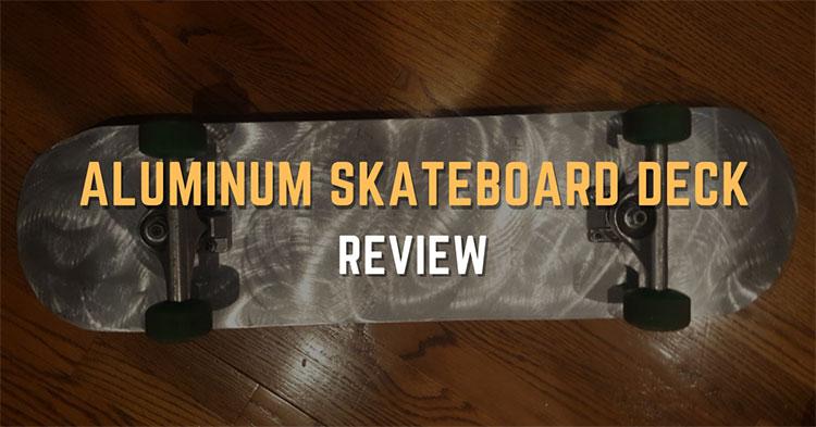 Aluminum Skateboard Deck Review For Skaters In 2021