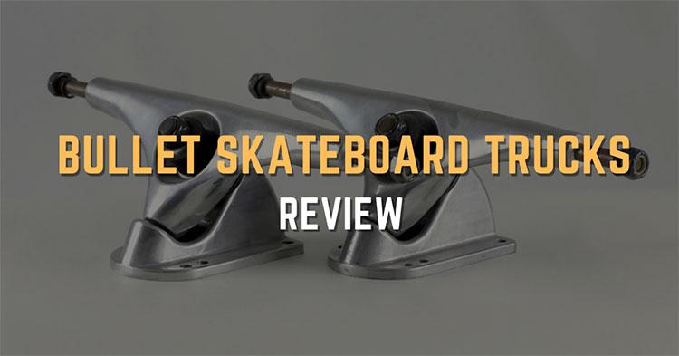 Bullet Skateboard Trucks Review – A Brief Outlook