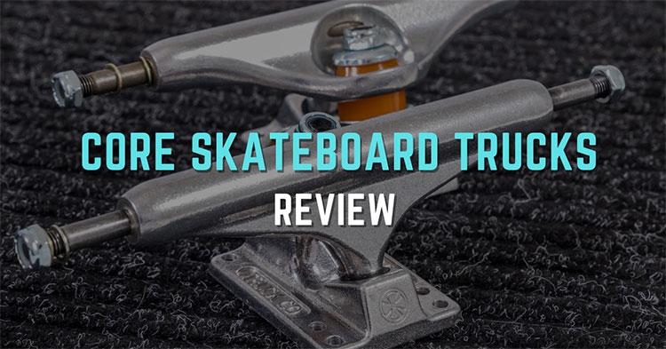 Core Skateboard Trucks Review – An Objective Guide