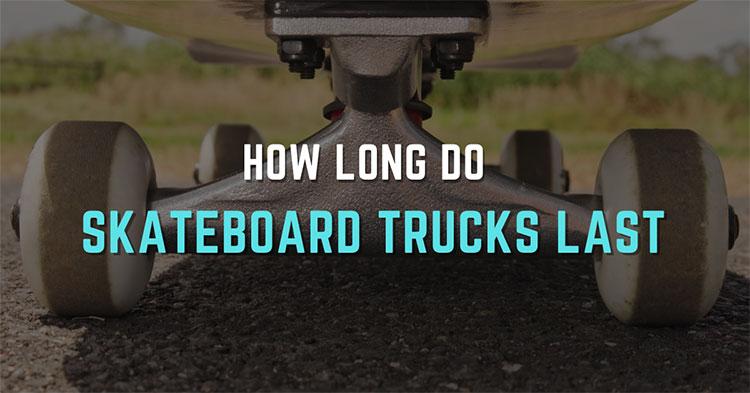 How Long Do Skateboard Trucks Last – Guiding Tips