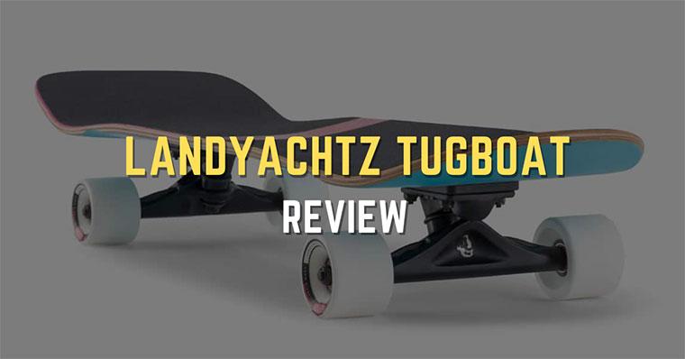 Landyachtz Tugboat Review: Does it Make Sense?