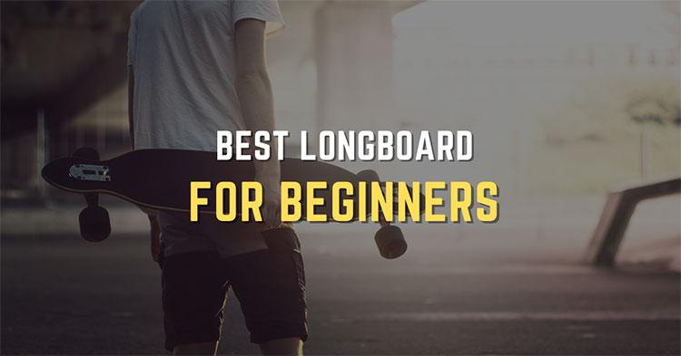 Top 11 Best Longboard For Beginners (Reviewed in 2021)